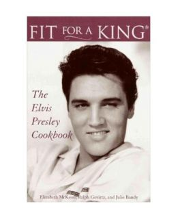 Elvis Fit For A King Cookbook